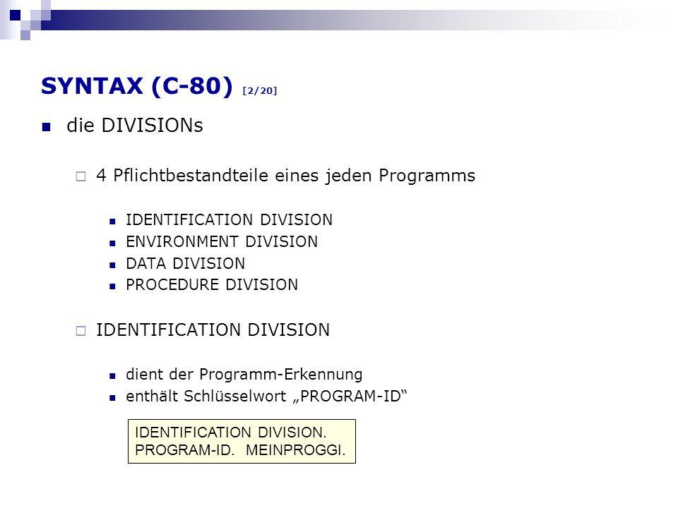 SYNTAX (C-80) [2/20] die DIVISIONs 4 Pflichtbestandteile eines jeden Programms IDENTIFICATION DIVISION ENVIRONMENT DIVISION DATA DIVISION PROCEDURE DI
