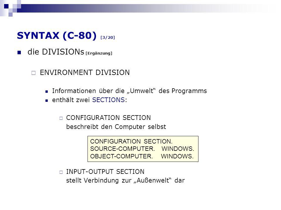 SYNTAX (C-80) [3/20] die DIVISIONs [Ergänzung] ENVIRONMENT DIVISION Informationen über die Umwelt des Programms enthält zwei SECTIONS: CONFIGURATION S