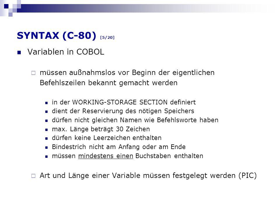 SYNTAX (C-80) [5/20] Variablen in COBOL müssen außnahmslos vor Beginn der eigentlichen Befehlszeilen bekannt gemacht werden in der WORKING-STORAGE SEC