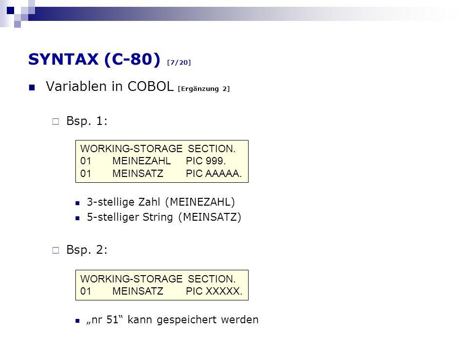 SYNTAX (C-80) [7/20] Variablen in COBOL [Ergänzung 2] Bsp. 1: 3-stellige Zahl (MEINEZAHL) 5-stelliger String (MEINSATZ) Bsp. 2: nr 51 kann gespeichert