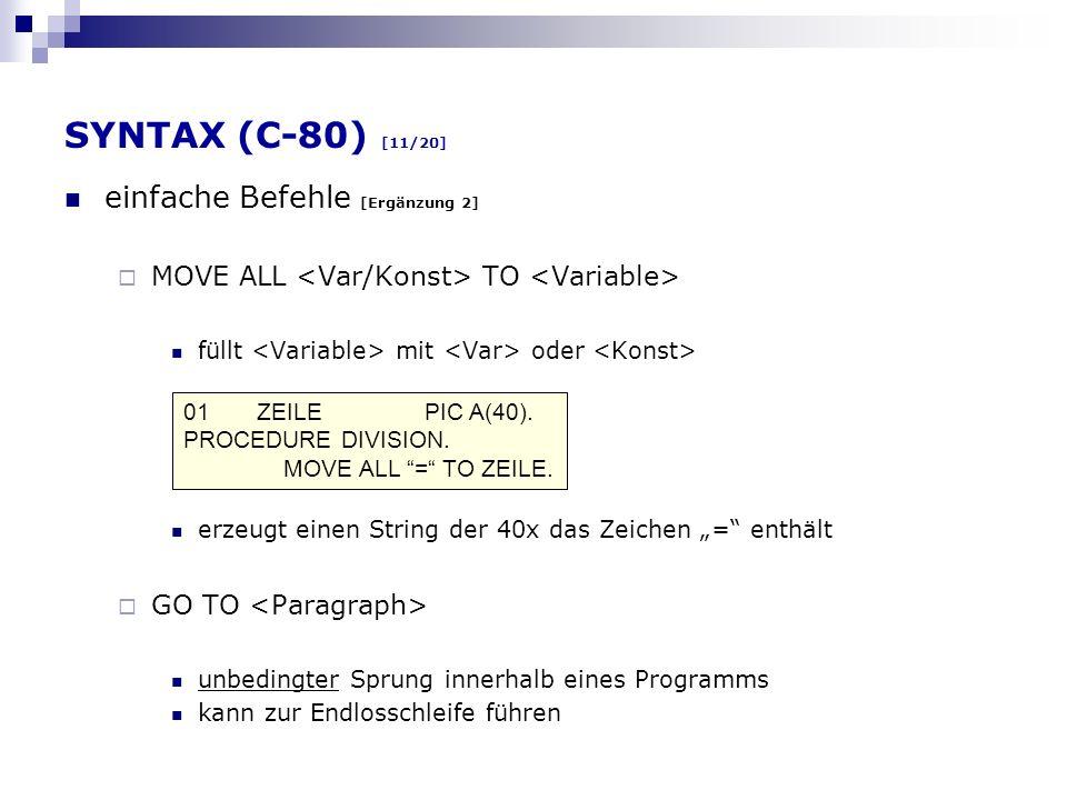 SYNTAX (C-80) [11/20] einfache Befehle [Ergänzung 2] MOVE ALL TO füllt mit oder erzeugt einen String der 40x das Zeichen = enthält GO TO unbedingter S