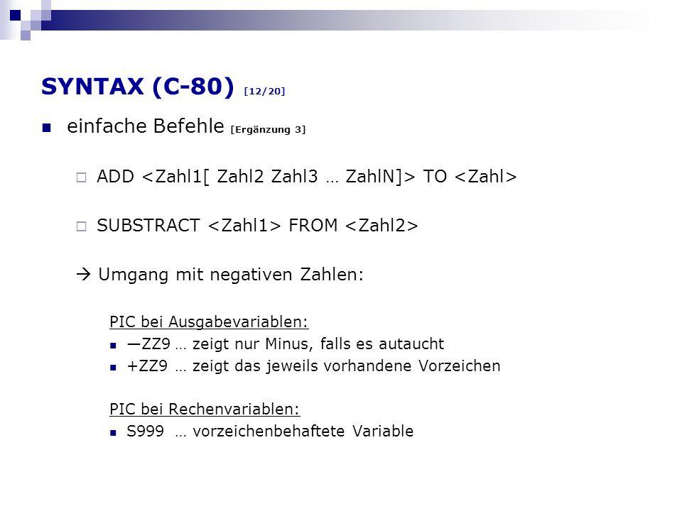 SYNTAX (C-80) [12/20] einfache Befehle [Ergänzung 3] ADD TO SUBSTRACT FROM Umgang mit negativen Zahlen: PIC bei Ausgabevariablen: ZZ9… zeigt nur Minus