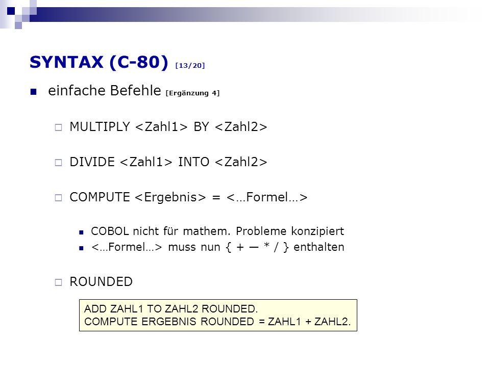 SYNTAX (C-80) [13/20] einfache Befehle [Ergänzung 4] MULTIPLY BY DIVIDE INTO COMPUTE = COBOL nicht für mathem. Probleme konzipiert muss nun { + * / }