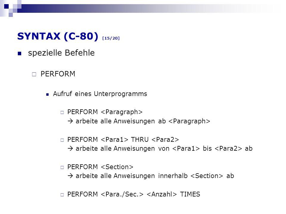 SYNTAX (C-80) [15/20] spezielle Befehle PERFORM Aufruf eines Unterprogramms PERFORM arbeite alle Anweisungen ab PERFORM THRU arbeite alle Anweisungen