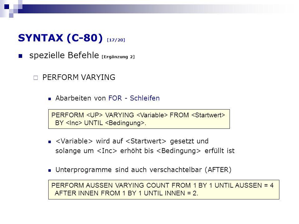 SYNTAX (C-80) [17/20] spezielle Befehle [Ergänzung 2] PERFORM VARYING Abarbeiten von FOR - Schleifen wird auf gesetzt und solange um erhöht bis erfüll