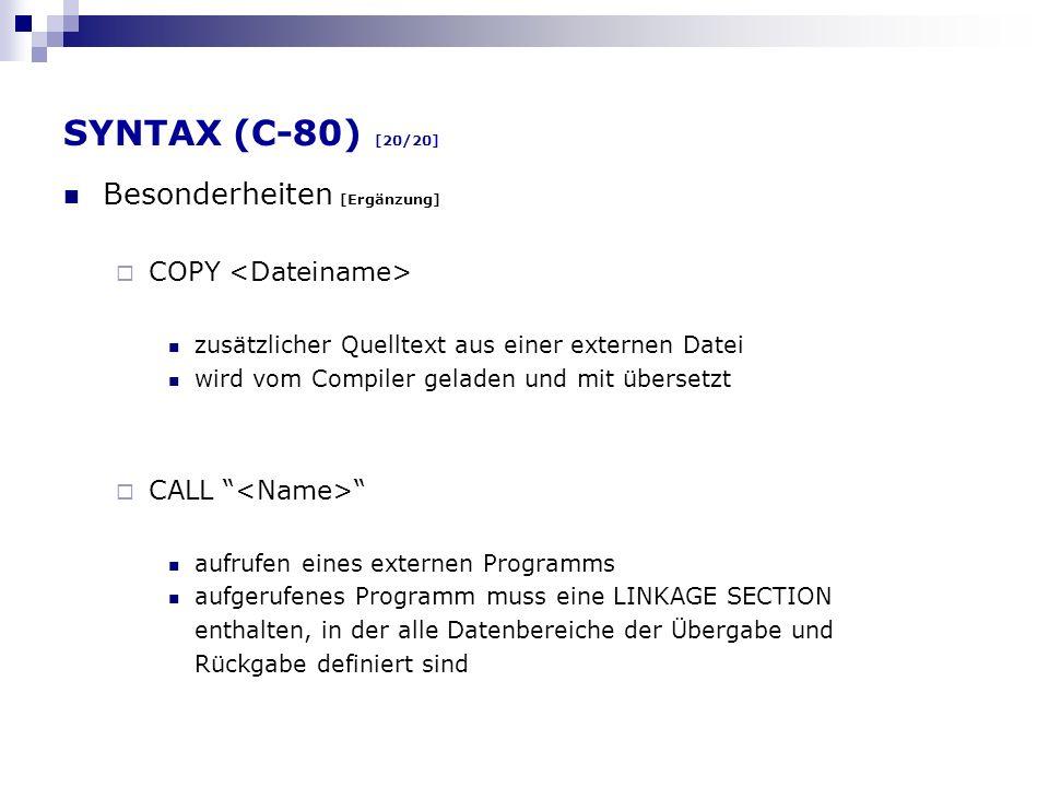 SYNTAX (C-80) [20/20] Besonderheiten [Ergänzung] COPY zusätzlicher Quelltext aus einer externen Datei wird vom Compiler geladen und mit übersetzt CALL