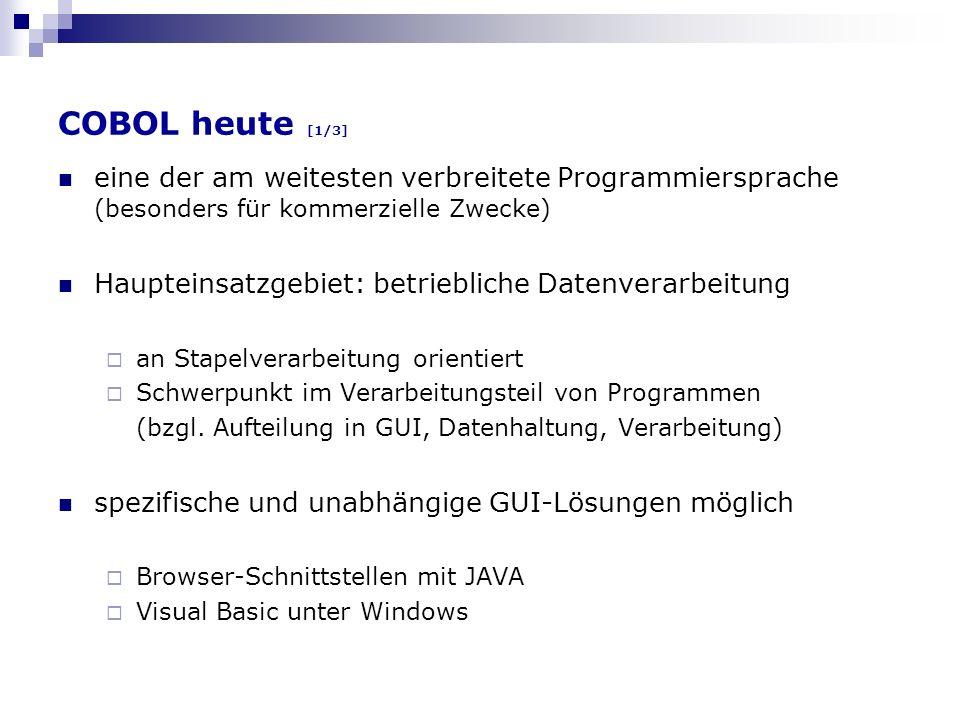 COBOL heute [1/3] eine der am weitesten verbreitete Programmiersprache (besonders für kommerzielle Zwecke) Haupteinsatzgebiet: betriebliche Datenverar