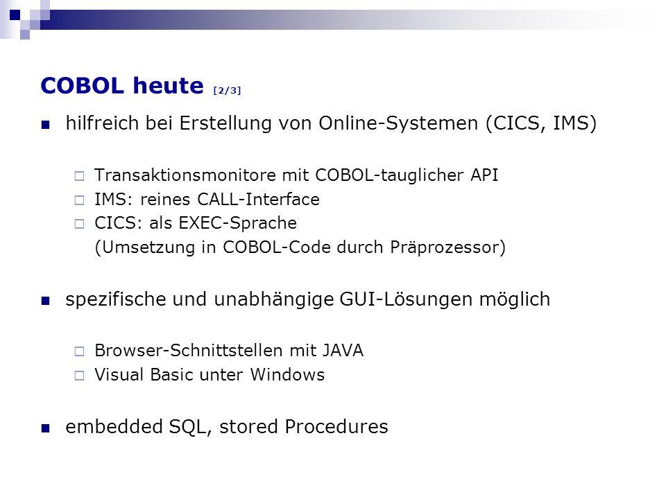 COBOL heute [2/3] hilfreich bei Erstellung von Online-Systemen (CICS, IMS) Transaktionsmonitore mit COBOL-tauglicher API IMS: reines CALL-Interface CI