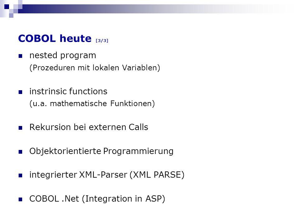 COBOL heute [3/3] nested program (Prozeduren mit lokalen Variablen) instrinsic functions (u.a. mathematische Funktionen) Rekursion bei externen Calls