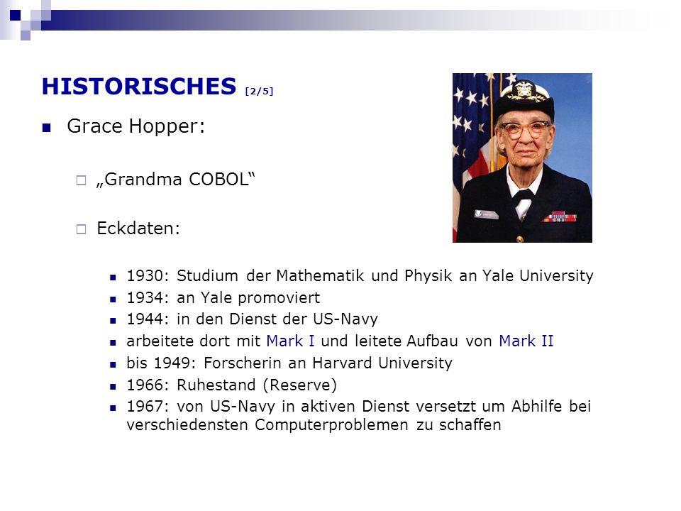 HISTORISCHES [2/5] Grace Hopper: Grandma COBOL Eckdaten: 1930: Studium der Mathematik und Physik an Yale University 1934: an Yale promoviert 1944: in