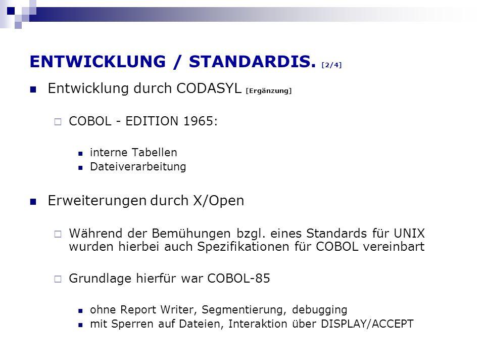 ENTWICKLUNG / STANDARDIS. [2/4] Entwicklung durch CODASYL [Ergänzung] COBOL - EDITION 1965: interne Tabellen Dateiverarbeitung Erweiterungen durch X/O
