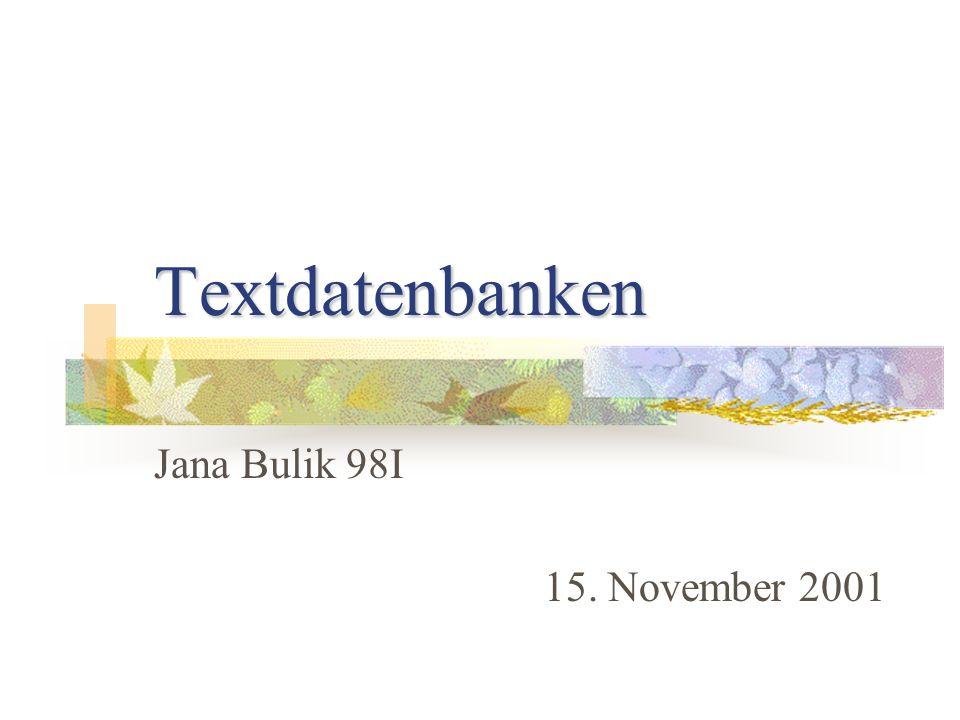 Textdatenbanken Jana Bulik 98I 15. November 2001
