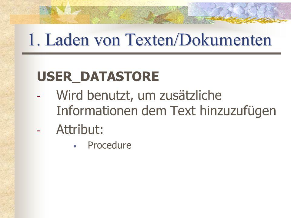 1. Laden von Texten/Dokumenten USER_DATASTORE - Wird benutzt, um zusätzliche Informationen dem Text hinzuzufügen - Attribut: Procedure