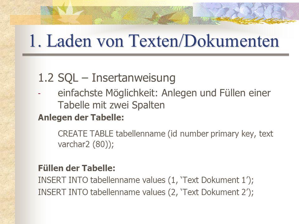 1. Laden von Texten/Dokumenten 1.2 SQL – Insertanweisung - einfachste Möglichkeit: Anlegen und Füllen einer Tabelle mit zwei Spalten Anlegen der Tabel
