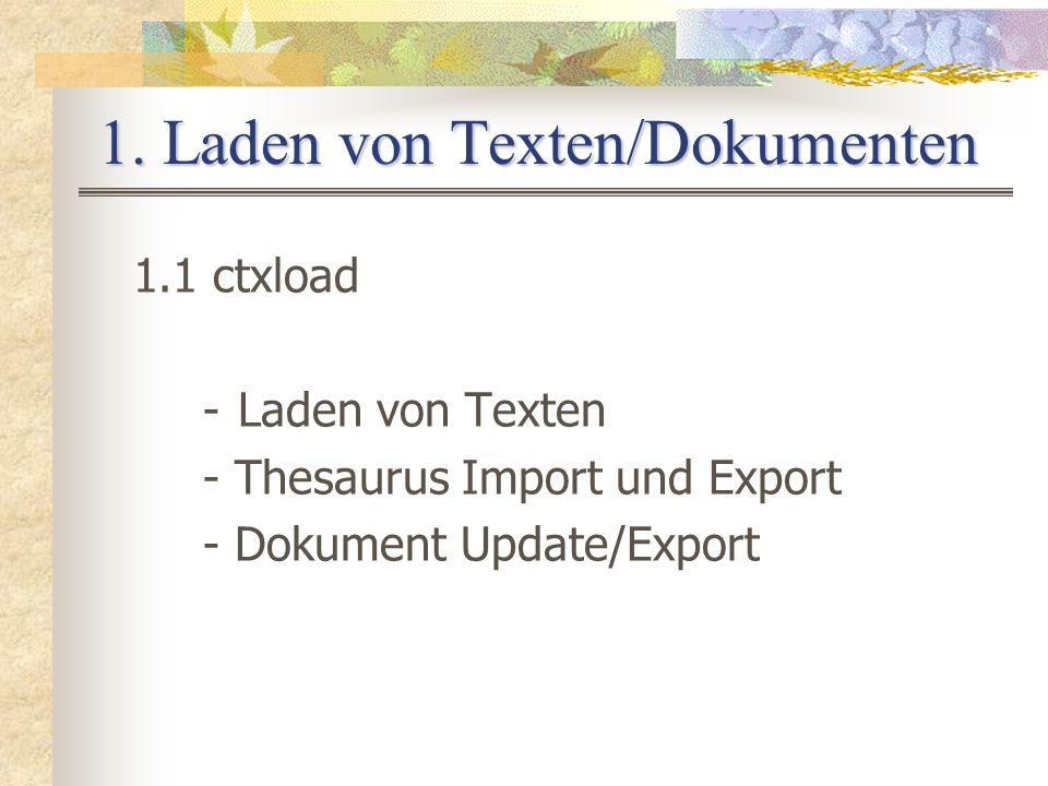 1. Laden von Texten/Dokumenten 1.1 ctxload -Laden von Texten - Thesaurus Import und Export - Dokument Update/Export