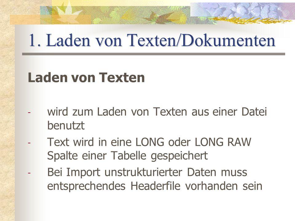 1. Laden von Texten/Dokumenten Laden von Texten - wird zum Laden von Texten aus einer Datei benutzt - Text wird in eine LONG oder LONG RAW Spalte eine