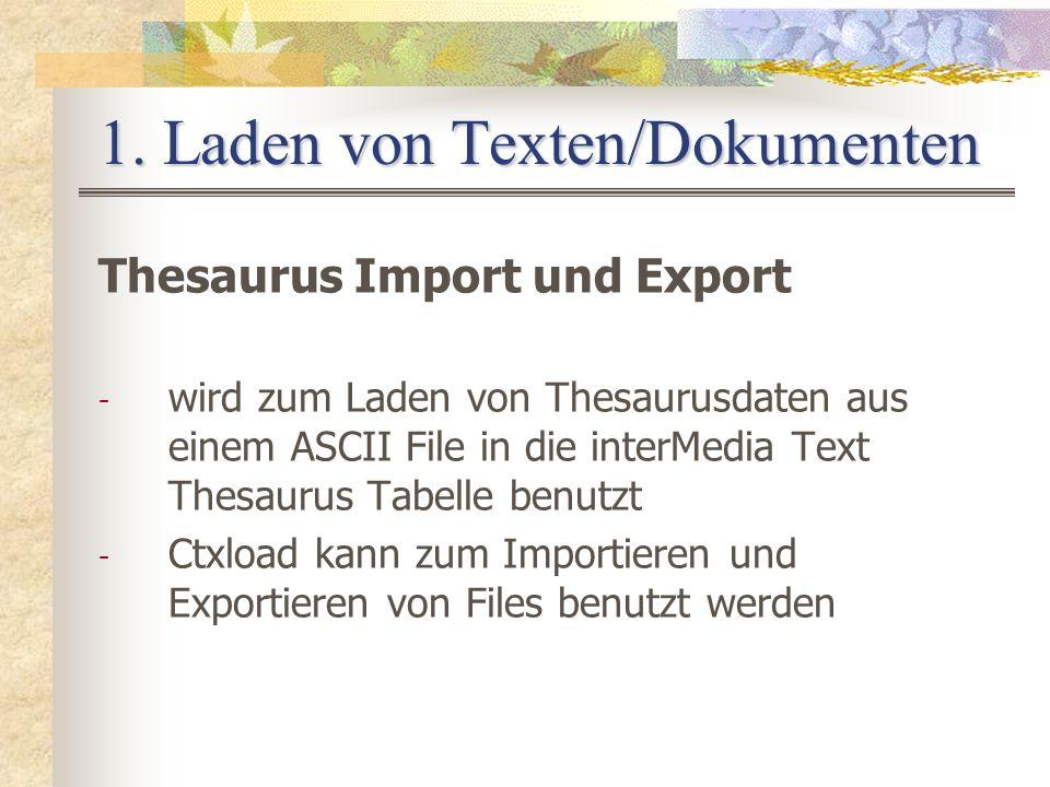 1. Laden von Texten/Dokumenten Thesaurus Import und Export - wird zum Laden von Thesaurusdaten aus einem ASCII File in die interMedia Text Thesaurus T