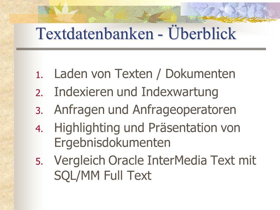 Textdatenbanken - Überblick 1. Laden von Texten / Dokumenten 2. Indexieren und Indexwartung 3. Anfragen und Anfrageoperatoren 4. Highlighting und Präs
