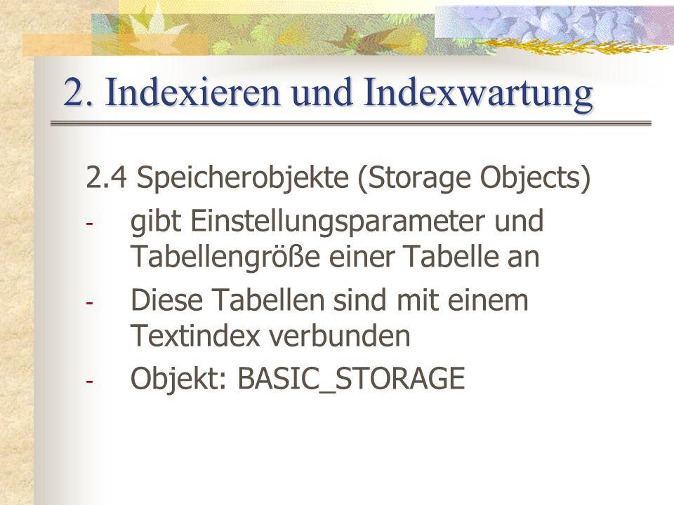 2. Indexieren und Indexwartung 2.4 Speicherobjekte (Storage Objects) - gibt Einstellungsparameter und Tabellengröße einer Tabelle an - Diese Tabellen