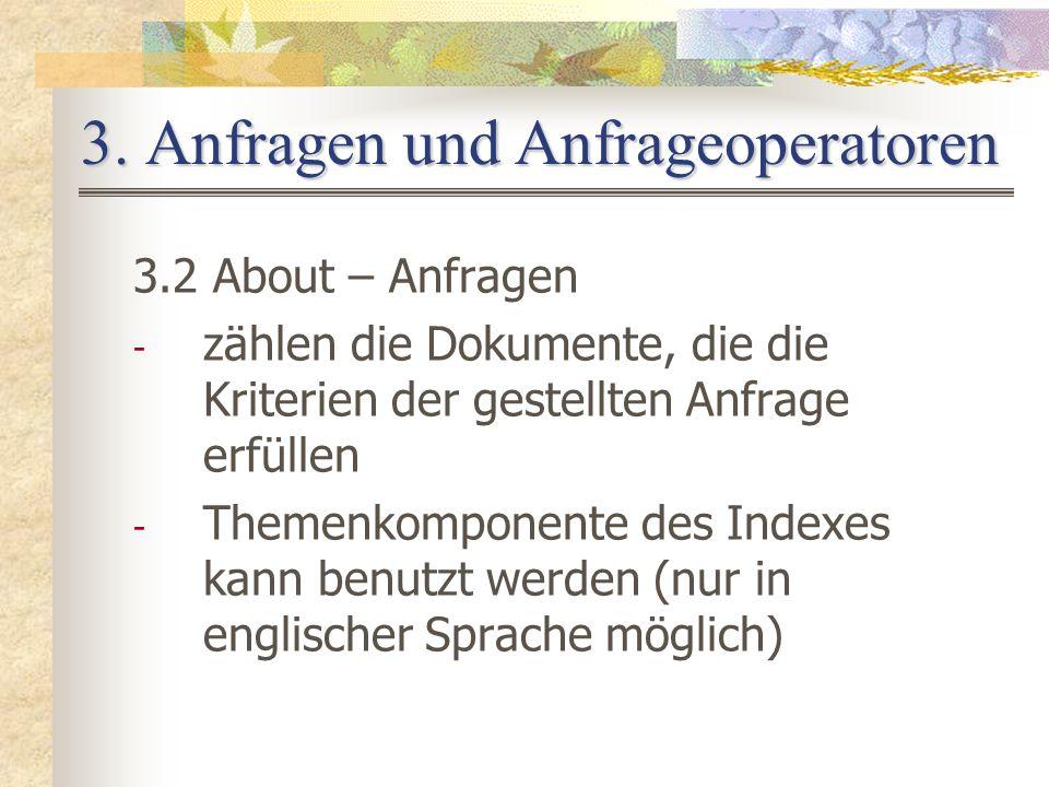 3. Anfragen und Anfrageoperatoren 3.2 About – Anfragen - zählen die Dokumente, die die Kriterien der gestellten Anfrage erfüllen - Themenkomponente de
