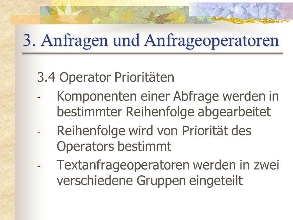 3. Anfragen und Anfrageoperatoren 3.4 Operator Prioritäten - Komponenten einer Abfrage werden in bestimmter Reihenfolge abgearbeitet - Reihenfolge wir