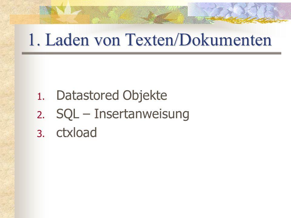 1. Datastored Objekte 2. SQL – Insertanweisung 3. ctxload