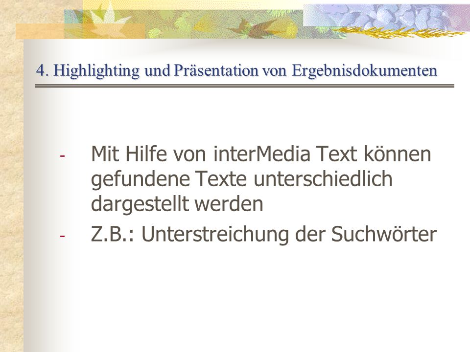 4. Highlighting und Präsentation von Ergebnisdokumenten - Mit Hilfe von interMedia Text können gefundene Texte unterschiedlich dargestellt werden - Z.