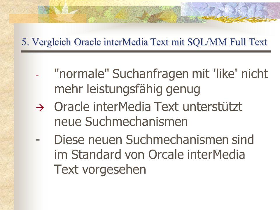 - normale Suchanfragen mit like nicht mehr leistungsfähig genug Oracle interMedia Text unterstützt neue Suchmechanismen -Diese neuen Suchmechanismen sind im Standard von Orcale interMedia Text vorgesehen