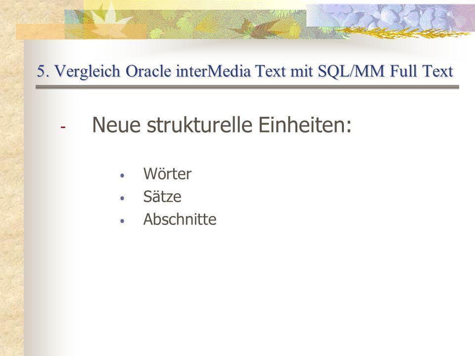5. Vergleich Oracle interMedia Text mit SQL/MM Full Text - Neue strukturelle Einheiten: Wörter Sätze Abschnitte