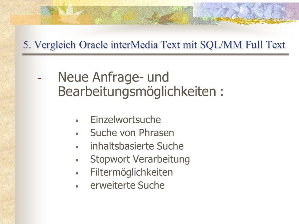 5. Vergleich Oracle interMedia Text mit SQL/MM Full Text - Neue Anfrage- und Bearbeitungsmöglichkeiten : Einzelwortsuche Suche von Phrasen inhaltsbasi