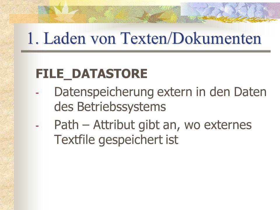 1. Laden von Texten/Dokumenten FILE_DATASTORE - Datenspeicherung extern in den Daten des Betriebssystems - Path – Attribut gibt an, wo externes Textfi