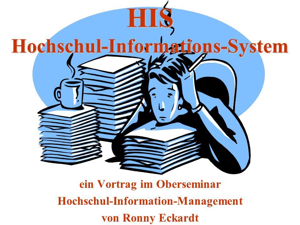 HIS Hochschul-Informations-System ein Vortrag im Oberseminar Hochschul-Information-Management von Ronny Eckardt
