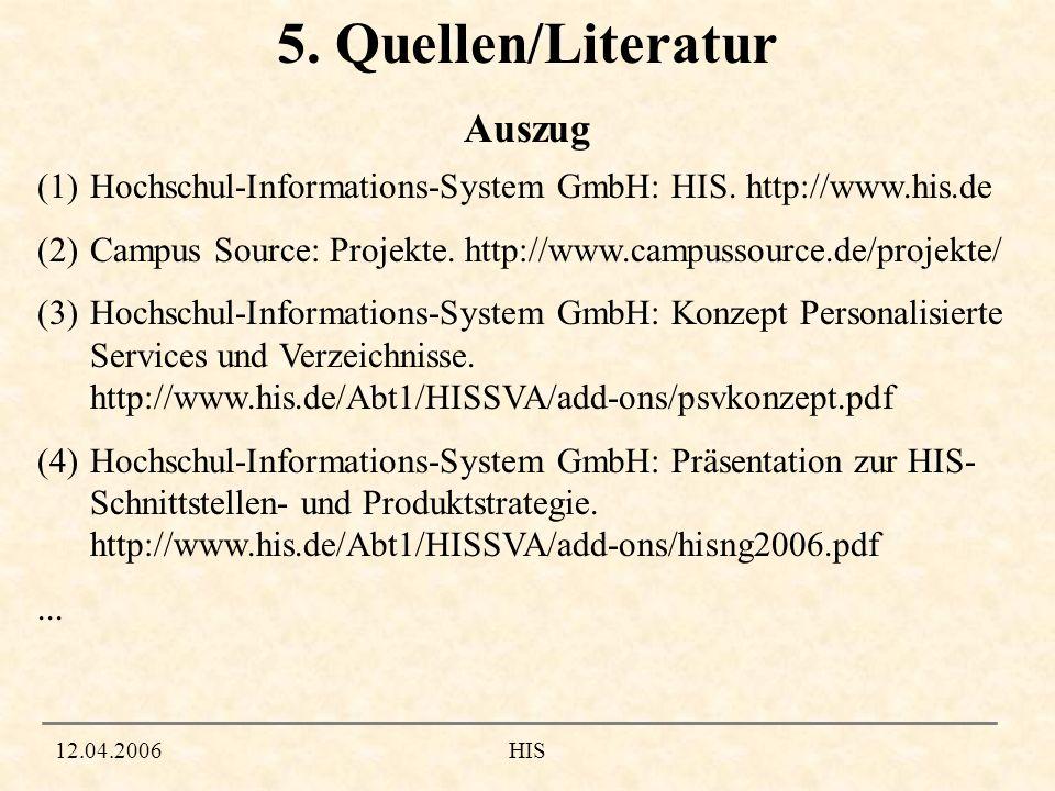 12.04.2006HIS 5. Quellen/Literatur (1)Hochschul-Informations-System GmbH: HIS. http://www.his.de (2)Campus Source: Projekte. http://www.campussource.d