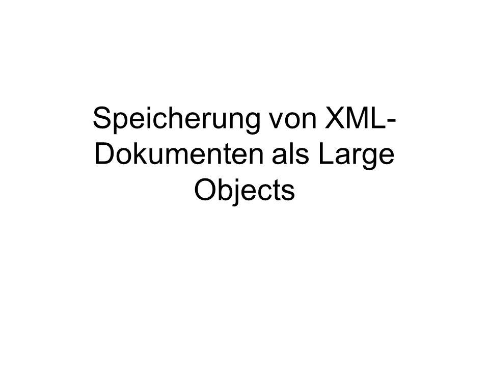 Speicherung von XML- Dokumenten als Large Objects