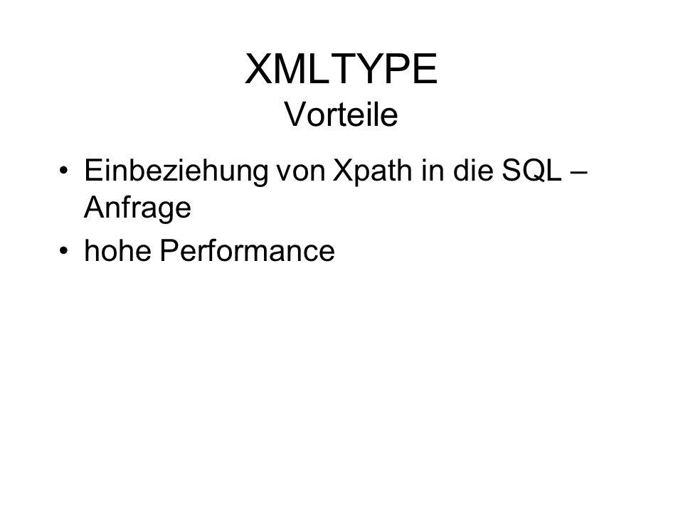 XMLTYPE Vorteile Einbeziehung von Xpath in die SQL – Anfrage hohe Performance