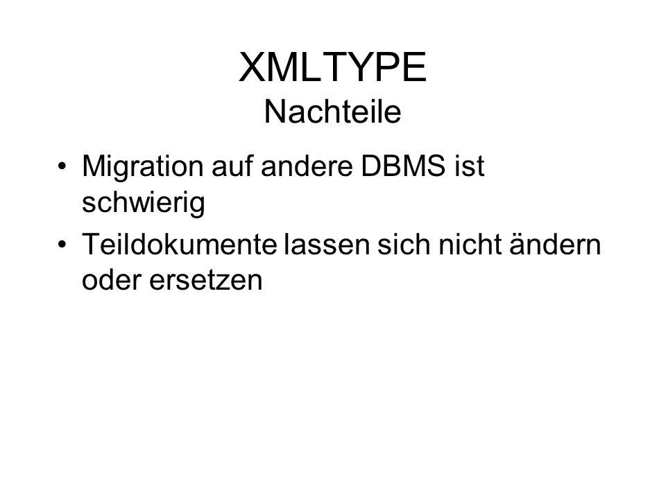XMLTYPE Nachteile Migration auf andere DBMS ist schwierig Teildokumente lassen sich nicht ändern oder ersetzen