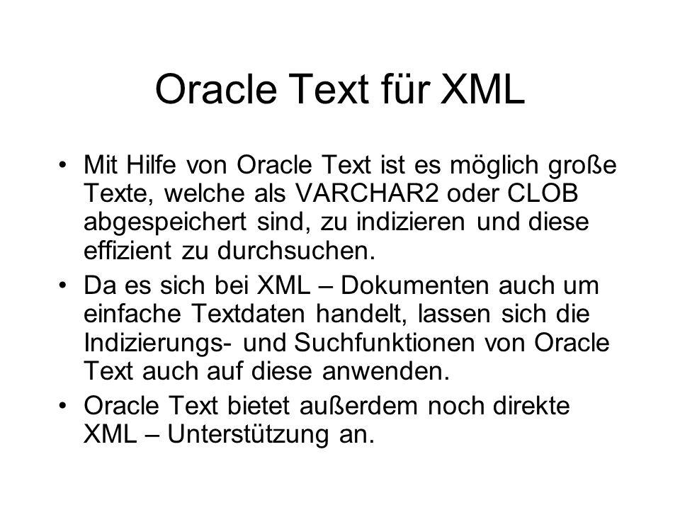 Oracle Text für XML Mit Hilfe von Oracle Text ist es möglich große Texte, welche als VARCHAR2 oder CLOB abgespeichert sind, zu indizieren und diese effizient zu durchsuchen.