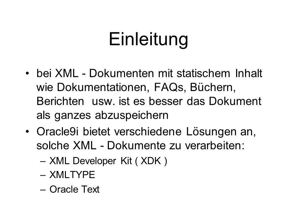 XML Developer Kit (XDK) Programmierschnittstellen zur Erzeugung, Verarbeitung und Darstellung von XML – Dokumenten Für die Sprachen JAVA, C, C++ sowie PL/SQL verfügbar JAVA – Schnittstelle am weitesten ausgebaut.