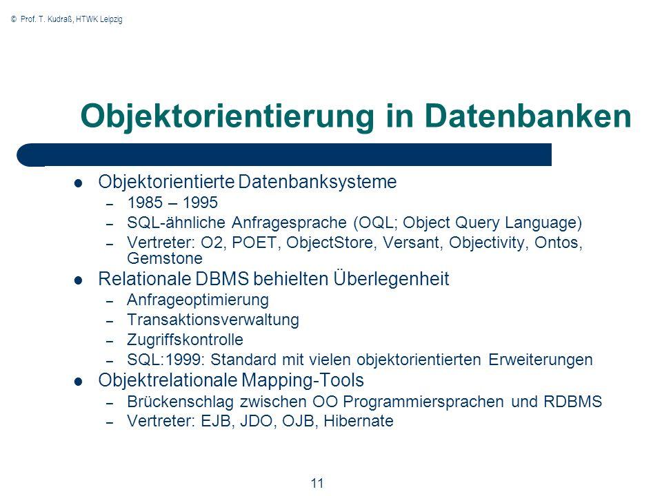 © Prof. T. Kudraß, HTWK Leipzig 11 Objektorientierung in Datenbanken Objektorientierte Datenbanksysteme – 1985 – 1995 – SQL-ähnliche Anfragesprache (O