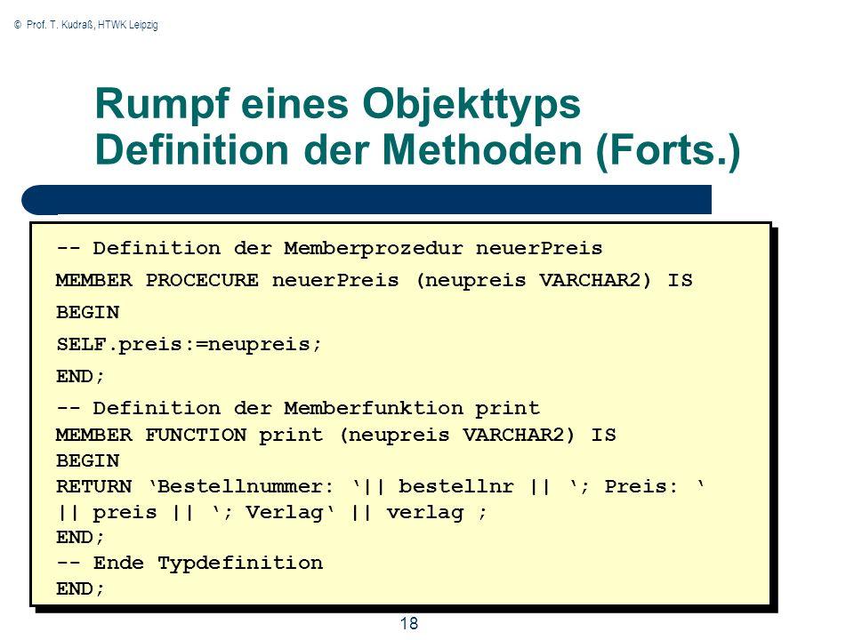 © Prof. T. Kudraß, HTWK Leipzig 18 Rumpf eines Objekttyps Definition der Methoden (Forts.) -- Definition der Memberprozedur neuerPreis MEMBER PROCECUR