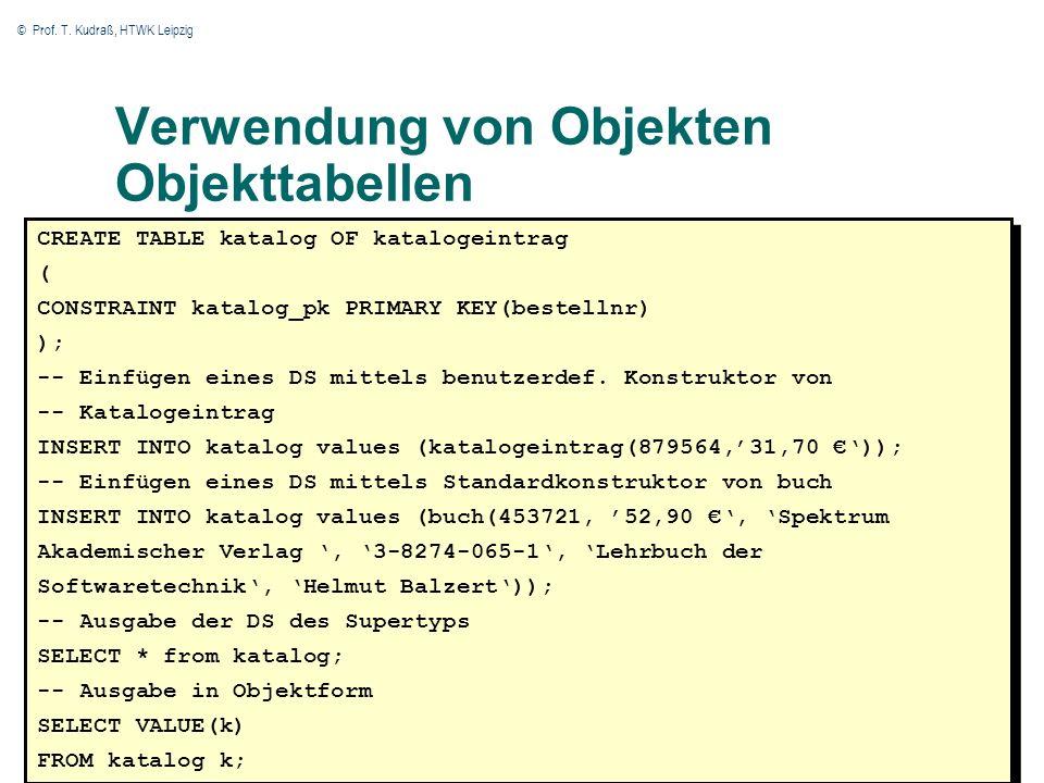 © Prof. T. Kudraß, HTWK Leipzig 21 Verwendung von Objekten Objekttabellen CREATE TABLE katalog OF katalogeintrag ( CONSTRAINT katalog_pk PRIMARY KEY(b