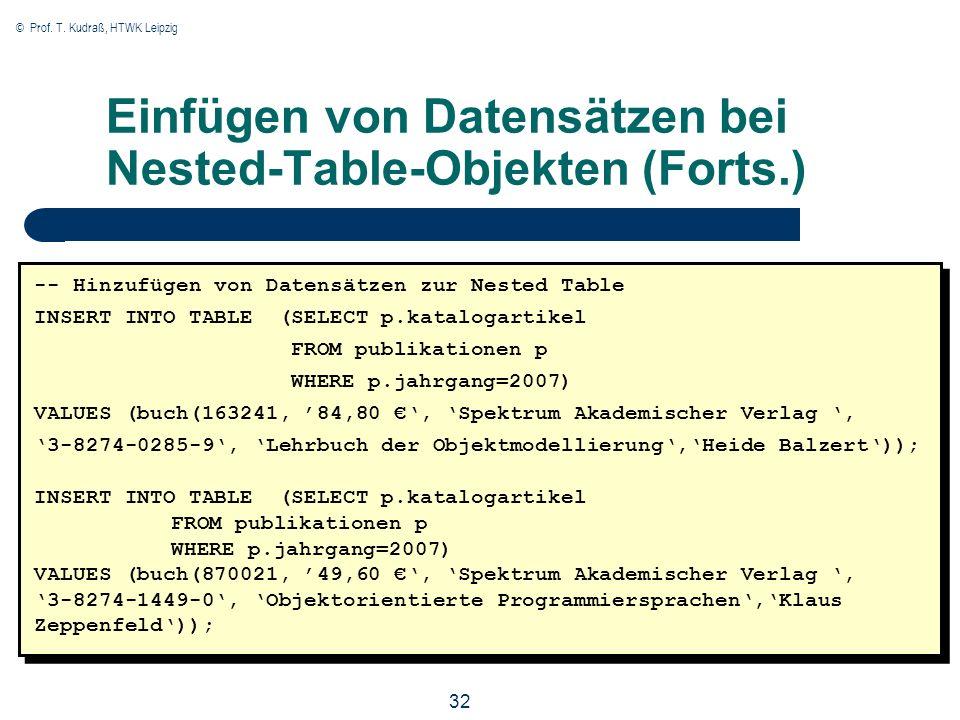 © Prof. T. Kudraß, HTWK Leipzig 32 Einfügen von Datensätzen bei Nested-Table-Objekten (Forts.) -- Hinzufügen von Datensätzen zur Nested Table INSERT I