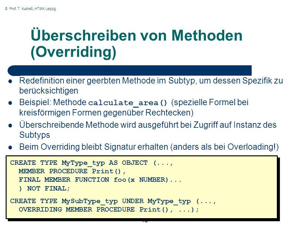 © Prof. T. Kudraß, HTWK Leipzig 42 Überschreiben von Methoden (Overriding) CREATE TYPE MyType_typ AS OBJECT (..., MEMBER PROCEDURE Print(), FINAL MEMB