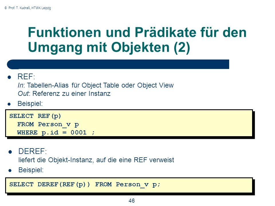 © Prof. T. Kudraß, HTWK Leipzig 46 Funktionen und Prädikate für den Umgang mit Objekten (2) REF : In: Tabellen-Alias für Object Table oder Object View