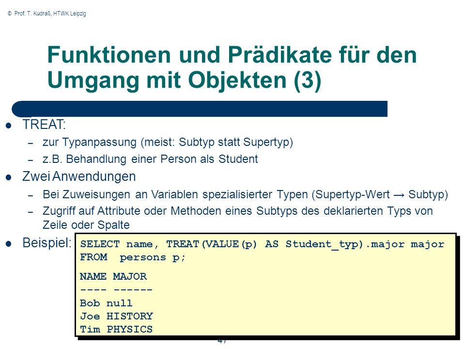 © Prof. T. Kudraß, HTWK Leipzig 47 Funktionen und Prädikate für den Umgang mit Objekten (3) TREAT: – zur Typanpassung (meist: Subtyp statt Supertyp) –