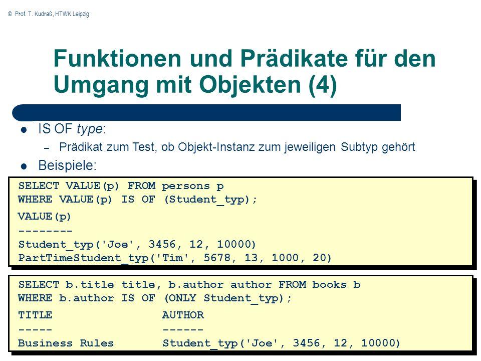 © Prof. T. Kudraß, HTWK Leipzig 48 IS OF type: – Prädikat zum Test, ob Objekt-Instanz zum jeweiligen Subtyp gehört Beispiele: SELECT VALUE(p) FROM per