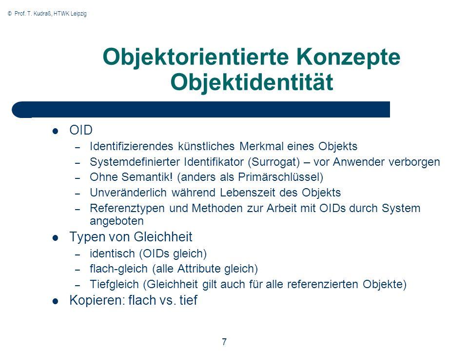 © Prof. T. Kudraß, HTWK Leipzig 7 Objektorientierte Konzepte Objektidentität OID – Identifizierendes künstliches Merkmal eines Objekts – Systemdefinie