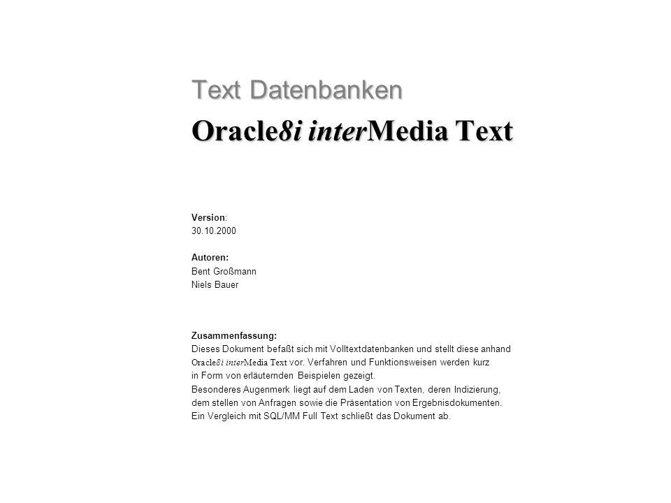 CTX_DOC: - ist ein PL/SQL Package - stellt Dokumentenservices zusammen - verfügbare Funktionen: - FILTER - GIST - HIGHLIGHT - MARKUP - PKENCODE - THEMES Oracl e8i inte rMedia Text Dokumentenpräsentation