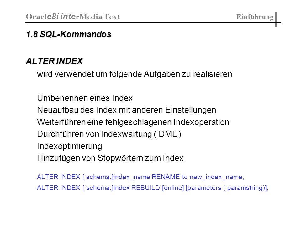 1.8 SQL-Kommandos ALTER INDEX wird verwendet um folgende Aufgaben zu realisieren Umbenennen eines Index Neuaufbau des Index mit anderen Einstellungen