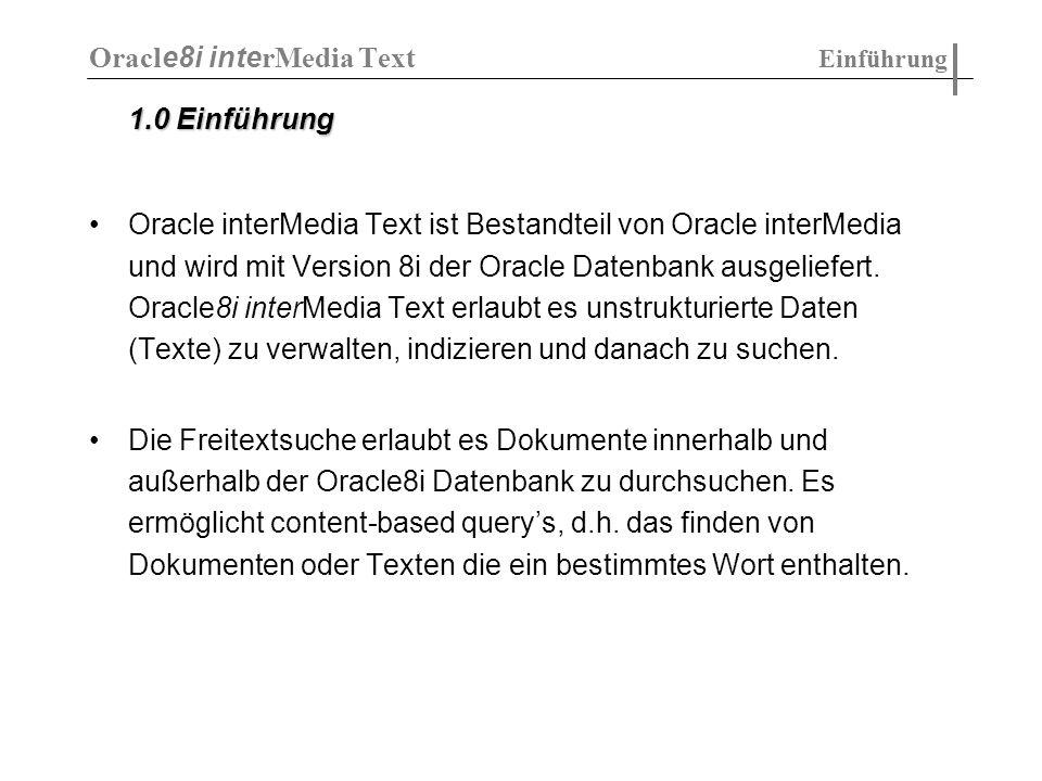 Beispiel - CTX_DOC.FILTER: CTX_DOC.FILTER( index_name IN VARCHAR2, textkey IN VARCHAR2, restab IN VARCHAR2, query_id IN VARCHAR2 DEFAULT 0, plaintext IN BOOLEAN DEFAULT FALSE); Erzeugen der Ergebnistabelle für den Filter: create table filtertab (query_id number, document clob); Erzeugen einer Version des Dokumentes mit dem Textschlüssel 20, mit purem Text: begin ctx_doc.filter( newsindex , 20, filtertab , 0, TRUE); end ; Oracl e8i inte rMedia Text Dokumentenpräsentation